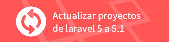 actualizar-proyectos-a-laravel-5-1