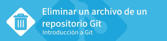 eliminar-archivos-de-un-repositorio-git