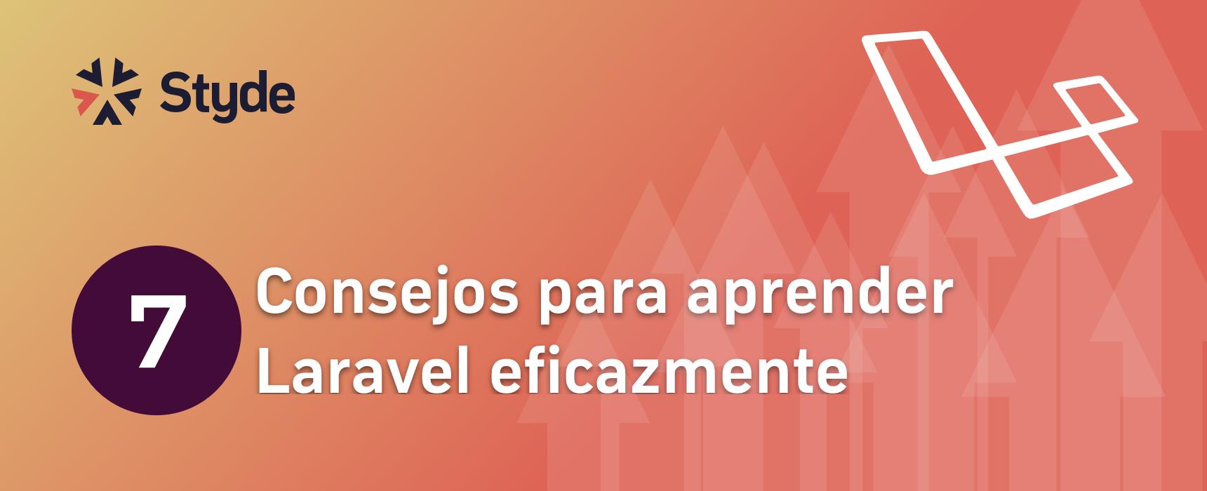 Siete consejos para aprender Laravel eficazmente – Styde.net